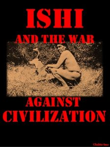 ISHI and the war against civilization (Second edition)